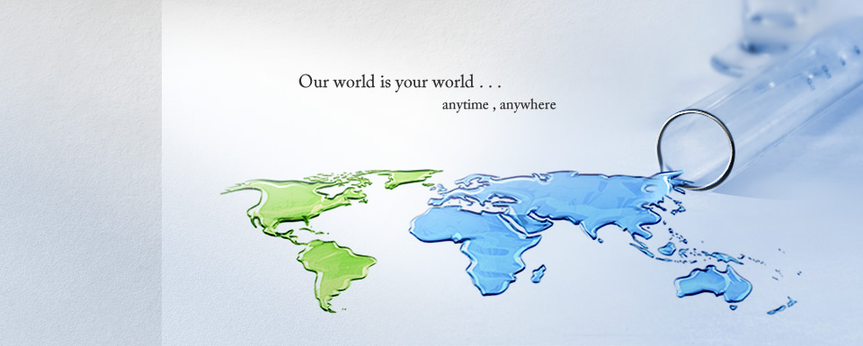 Our world is your world ...anytime, anywhere